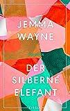 Der silberne Elefant: Roman von Jemma Wayne