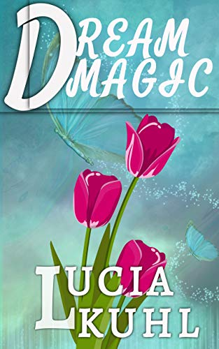 DREAM MAGIC: A Paranormal Women's Fiction Country Cozy Mystery Book (THE FLOWER FARM MAGICAL MYSTERY SERIES 2) by [Lucia Kuhl]