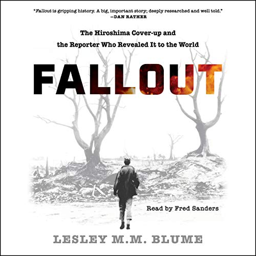 Compare Textbook Prices for Fallout: The Hiroshima Cover-up and the Reporter Who Revealed It to the World Unabridged Edition ISBN 9781797108896 by Lesley M.M. Blume