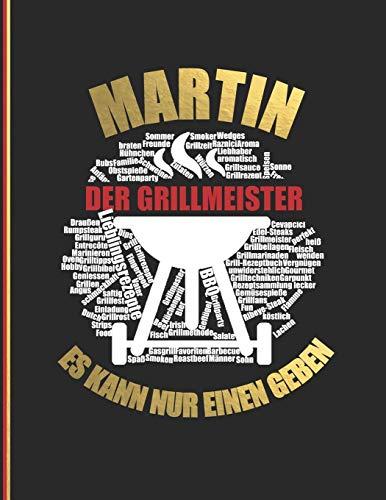 Martin der Grillmeister: Es kann nur einen geben - Das personalisierte Grill-Rezeptbuch zum Selberschreiben für 120 Rezept Favoriten mit ... Design - ca. A4 Softcover (leeres Kochbuch)
