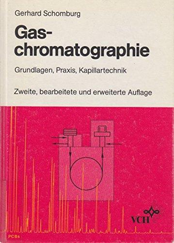 Gaschromatographie: Grundlagen - Praxis - Kapillartechnik