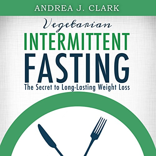 Vegetarian Intermittent Fasting: The Secret to Long-Lasting Weight Loss audiobook cover art