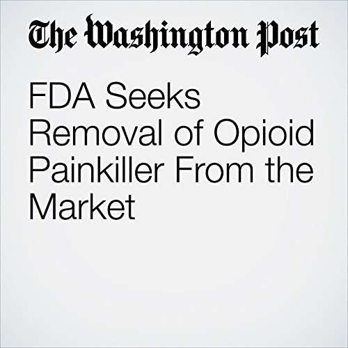 FDA Seeks Removal of Opioid Painkiller From the Market copertina