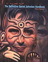Hi, How Are You?: The Definitive Daniel Johnston Handbook