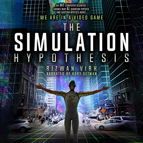 The Simulation Hypothesis: An MIT Computer Scientist Shows Why AI, Quantum Physics, and Eastern Mystics All Agree We Are in a Video Game cover art