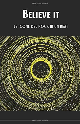 BELIEVE IT: Le icone del Rock in un beat