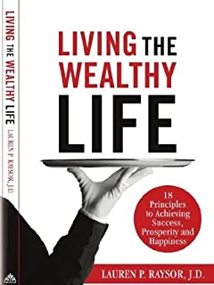 Living the Wealthy Life: 18 Principles to Achieving Success, Prosperity and Happiness