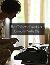 The Collected Works of Journalist Nellie Bly