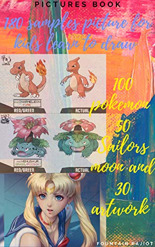 180 samples picture of Pokemon and sailor moon for learn how to draw : Collection funniest style of Sailor moon and Pokemon for kid learn how to draw . (English Edition)