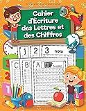 Cahier d'Écriture des Lettres et des Chiffres: Cahier d'écriture des chiffres et des lettres pour enfants dès 4 ans. Apprenez à vos enfants à tracer les lettres et les chiffres de façon amusante.