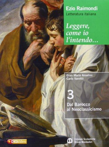 Leggere, come io l'intendo. Per le Scuole superiori. Con espansione online. Dal barocco al neoclassicismo (Vol. 3)