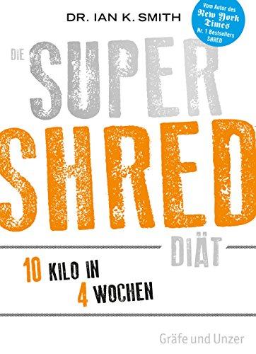 Die SUPER SHRED Diät: 10 Kilo in  4 Wochen (Gräfe und Unzer Einzeltitel)