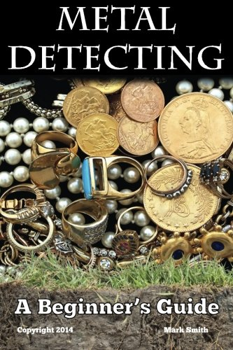 Compare Textbook Prices for Metal Detecting: A Beginner's Guide: to Mastering the Greatest Hobby In the World  ISBN 8601420535763 by Smith, Mark,Smith, Mark