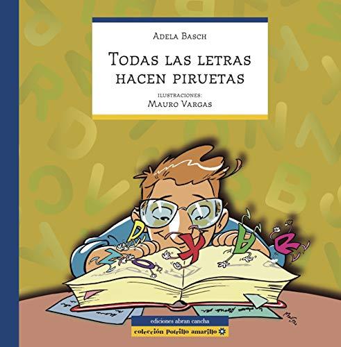 TODAS LAS LETRAS HACEN PIRUETAS: cuento infantil (COLECCIÓN ABRAN CANCHA)