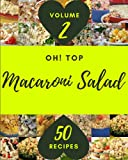 Oh! Top 50 Macaroni Salad Recipes Volume 2: A Must-have Macaroni Salad Cookbook for Everyone