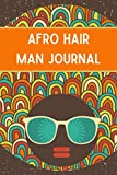 Afro Hair Man Journal: This Stylish Journal Gift For Men Hairstyle Lover And Afro Fans