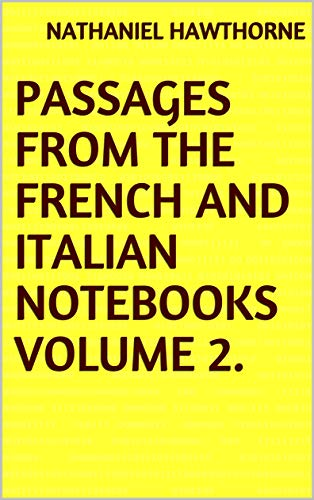 Passages from the French and Italian Notebooks Volume 2. (English Edition)