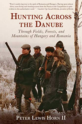 Hunting Across the Danube: Through Fields, Forests, and Mountains of Hungary and Romania (English Edition)