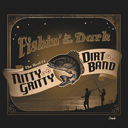 Price comparison product image Fishin' In The Dark: The Best Of The Nitty Gritty Dirt Band