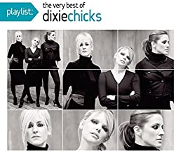 Playlist: The Very Best Of The Dixie Chicks by Dixie Chicks (2010-06-01)