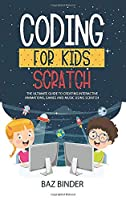 Coding for Kids Scratch: The Ultimate Guide to Creating Interactive Animations, Games and Personalized Music Using Scratch