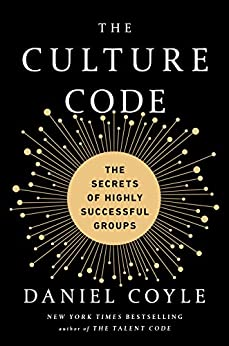 The Culture Code: The Secrets of Highly Successful Groups by [Daniel Coyle]