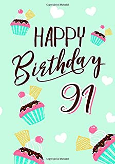 Happy Birthday 91: Keepsake Journal Notebook For Best Wishes, Messages & Doodling