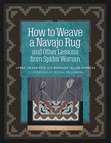 Compare Textbook Prices for How to Weave a Navajo Rug and Other Lessons from Spider Woman  ISBN 9781734421705 by Ornelas, Barbara Teller,Pete BA, Lynda Teller