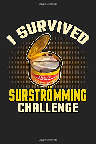 I survived surstromming challenge: Notebook | Dotgrid Journal | Writing Diary Book | Planer |food, can, food-in-can, sardines, preservatives, fish ... lover, 120 Pages Size 6x9 (Din. A5)