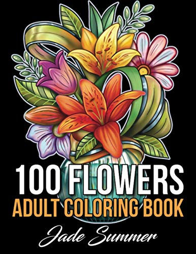 100 Flowers: An Adult Coloring Book with Bouquets, Wreaths, Swirls, Patterns, Decorations, Inspirational Designs, and Much More!