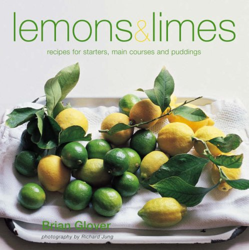Lemons and Limes: Recipes for Starters, Main Courses and Puddings
