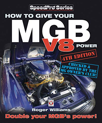 How to Give Your MGB V8 Power - Fourth Edition: Double Your MGB