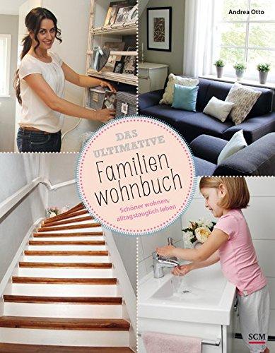 Das ultimative Familienwohnbuch: Schöner wohnen, alltagstauglich leben