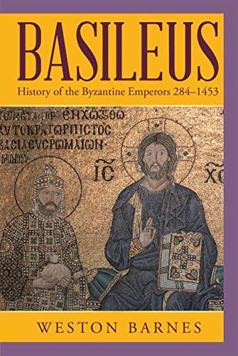 Basileus: History of the Byzantine Emperors 284–1453