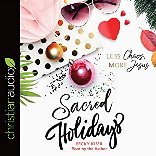 Sacred Holidays     Less Chaos, More Jesus              By:                                                                                                                                 Becky Kiser                               Narrated by:                                                                                                                                 Becky Kiser                      Length: 5 hrs and 50 mins     Not rated yet     Overall 0.0