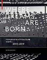 Where Dreams Are Born: Nonzero\architecture - Works - 2003–2019