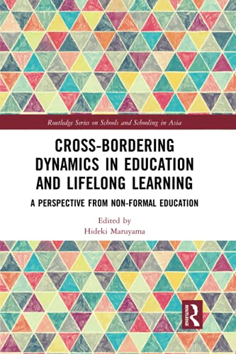 Compare Textbook Prices for Cross-Bordering Dynamics in Education and Lifelong Learning Routledge Series on Schools and Schooling in Asia 1 Edition ISBN 9781032085142 by Maruyama, Hideki