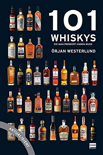 101 Whiskys - die man probiert haben muss - aktualisierte Ausgabe: Der Leitfaden für Whiskykenner und solche, die es werden wollen, das besondere Geschenk für Whisky-Liebhaber