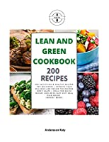 Lean and Green Cookbook: 200 Satisfying & Healthy Recipes for Beginners Improve Your Wellness and Regain the Desired Body Shape Ideal for Quick Weight Loss with Easy Diet Meal Plan Inside. (Budget Book)