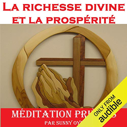 Pouvoir pour la richesse divine et la prospérité (French) - méditation Prières                   By:                                                                                                                                 Sunny Oye                               Narrated by:                                                                                                                                 Sunny Oye                      Length: 41 mins     Not rated yet     Overall 0.0