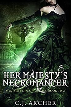 Her Majesty's Necromancer (The Ministry of Curiosities Book 2) by [C.J. Archer]