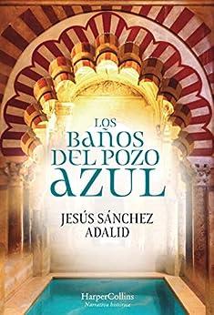 Los baños del Pozo Azul (HarperCollins) (Spanish Edition) by [Jesús Sánchez Adalid]
