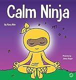 Calm Ninja: A Children's Book About Calming Your Anxiety Featuring the Calm Ninja Yoga Flow (22) (Ninja Life Hacks)