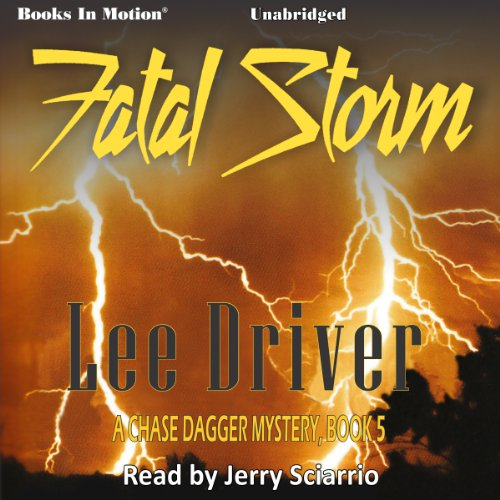 Fatal Storm     Chase Dagger, Book 5              By:                                                                                                                                 Lee Driver                               Narrated by:                                                                                                                                 Jerry Sciarrio                      Length: 5 hrs and 13 mins     Not rated yet     Overall 0.0