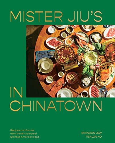 Mister Jiu's in Chinatown: Recipes and Stories from the Birthplace of Chinese American Food [A Cookbook] (English Edition)