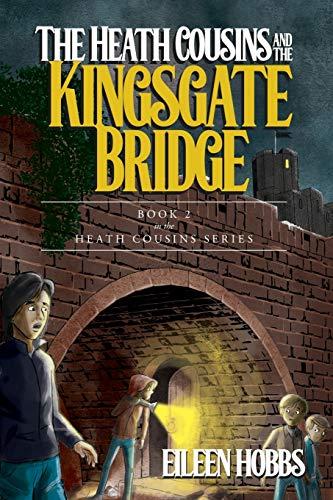 Book: The Heath Cousins and the Kingsgate Bridge - Book 2 in the Heath Cousins Series by Eileen Hobbs