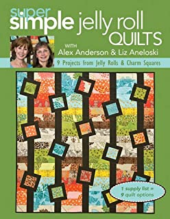 Super Simple Jelly Roll Quilts With Alex Anderson & Liz Aneloski: 9 Projects from Jelly Rolls & Charm Squares