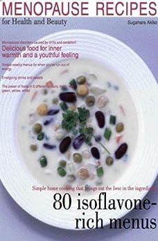 [Akiko Sugahara, Mariko Watanabe]のMenopause Recipes for Health and Beauty: Delicous Food for Inner Warmth and Anti-Aging (Akiko's Healthy Recipes Book 2) (English Edition)