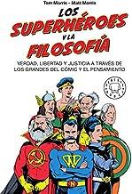 Los superhéroes y la filosofía: Verdad, libertad y justicia a través de los grandes del cómic y el pensamiento (Spanish Ed...