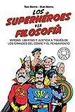 Los superhéroes y la filosofía: Verdad, libertad y justicia a través de los grandes del cómic y...